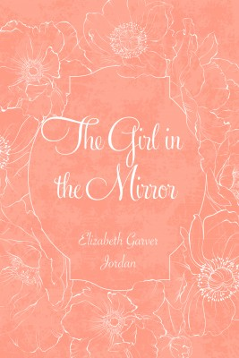 The Girl in the Mirror by Elizabeth Garver Jordan from PublishDrive Inc in History category