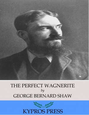 The Perfect Wagnerite: A Commentary on the Niblung Ring by George Bernard Shaw from PublishDrive Inc in Language & Dictionary category