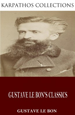 Gustave Le Bon's Classics by Gustave Le bon from PublishDrive Inc in Family & Health category