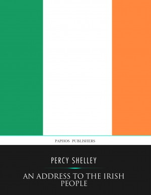 An Address to the Irish People by Percy Shelley from PublishDrive Inc in History category