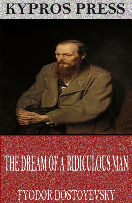 The Dream of a Ridiculous Man by Fyodor Dostoyevsky from PublishDrive Inc in General Novel category