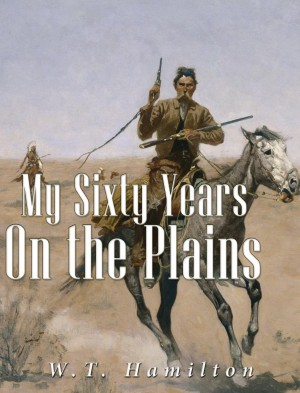 My Sixty Years on the Plains by W.T. Hamilton from PublishDrive Inc in History category