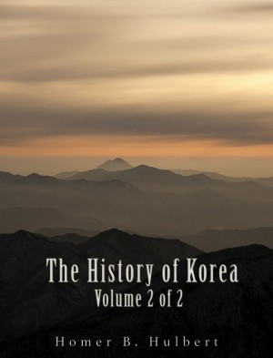 The History of Korea (Vol. 2 of 2) by Homer B. Hulbert from PublishDrive Inc in History category