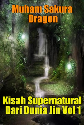 Kisah Supernatural Dari Dunia Jin Vol 1 by Muham Sakura Dragon from PublishDrive Inc in Islam category