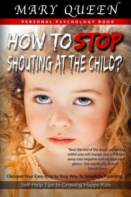 How to Stop Shouting at the Child? by Mary Queen from PublishDrive Inc in Family & Health category