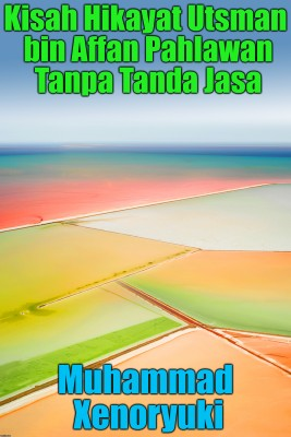Kisah Hikayat Utsman bin Affan Pahlawan Tanpa Tanda Jasa by J.R. Thornton from PublishDrive Inc in Islam category