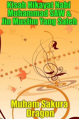 Kisah Hikayat Nabi Muhammad SAW & Jin Muslim Yang Saleh by Muham Sakura Dragon from PublishDrive Inc in General Novel category