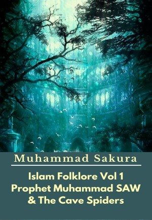 Islam Folklore Vol 1 Prophet Muhammad SAW And The Cave Spider by Muhammad Sakura from Publish Drive (Content 2 Connect Kft.) in General Novel category