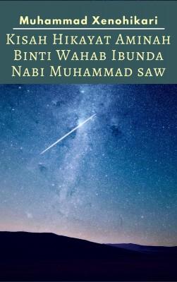Kisah Hikayat Aminah Binti Wahab Ibunda Nabi Muhammad SAW by Sara G. Forden from PublishDrive Inc in Islam category