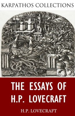 The Essays of H.P. Lovecraft by H.P. Lovecraft from PublishDrive Inc in General Novel category