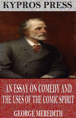 An Essay on Comedy and the Uses of the Comic Spirit by George Meredith from PublishDrive Inc in Lifestyle category