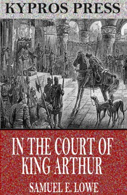 In the Court of King Arthur by Samuel E. Lowe from PublishDrive Inc in General Novel category