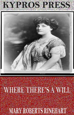 Where There's a Will by Mary Roberts Rinehart from PublishDrive Inc in General Novel category