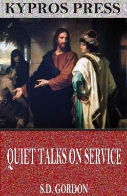 Quiet Talks on Service by S.D. Gordon from PublishDrive Inc in Religion category
