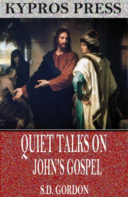 Quiet Talks on John's Gospel by S.D. Gordon from PublishDrive Inc in Religion category