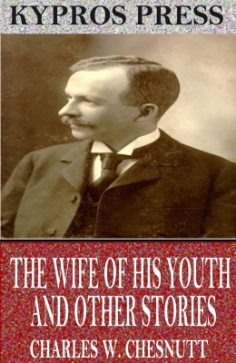 The Wife of his Youth and Other Stories of the Color Line by Charles W. Chesnutt from PublishDrive Inc in History category