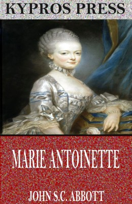 Marie Antoinette by John S.C. Abbott from PublishDrive Inc in History category