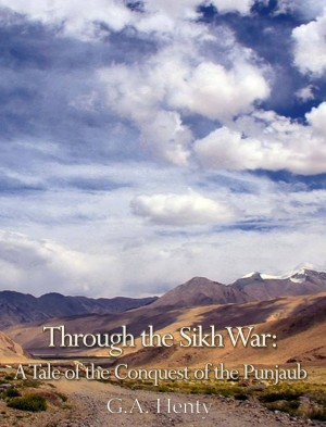 Through the Sikh War: A Tale of the Conquest of the Punjaub by G. A. Henty from PublishDrive Inc in History category
