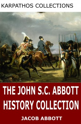 The John S.C. Abbott History Collection by John S.C. Abbott from PublishDrive Inc in History category