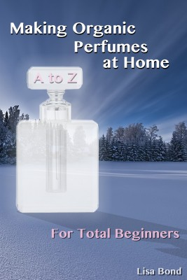 A to Z Making Organic Perfumes at Home for Total Beginners by Lisa Bond from PublishDrive Inc in Sports & Hobbies category