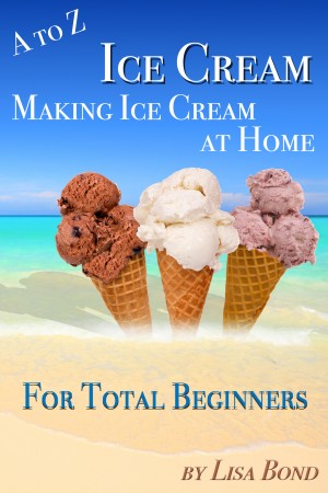A to Z Ice Cream Making Ice Cream at Home for Total Beginners by Lisa Bond from PublishDrive Inc in Recipe & Cooking category