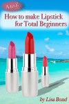 A to Z How to Make Lipstick for Total Beginners by Lisa Bond from  in  category
