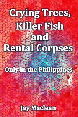 Crying Trees, Killer Fish and Rental Corpses by Jay Maclean from PublishDrive Inc in Travel category