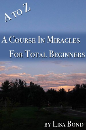 A to Z, Course in Miracles for Total Beginners by Lisa Bond from PublishDrive Inc in Religion category