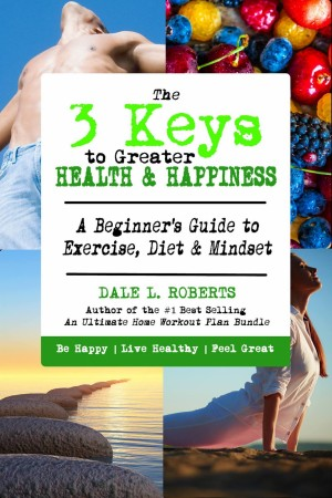 676c864cd53 The 3 Keys to Greater Health   Happiness by Dale L. Roberts from in category