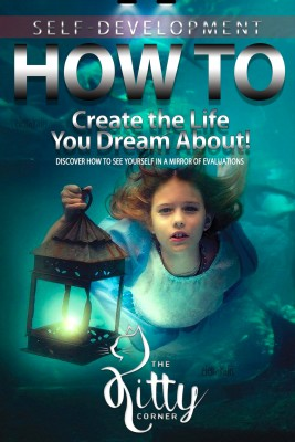How to Create the Life You Dream About! by Kitty Corner from PublishDrive Inc in Motivation category