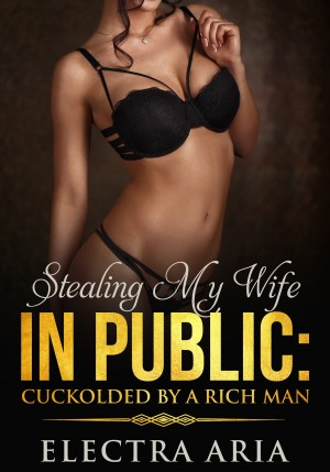 Stealing My Wife In Public by Electra Aria from  in  category