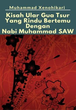 Kisah Ular Gua Tsur Yang Rindu Bertemu Dengan Nabi Muhammad SAW