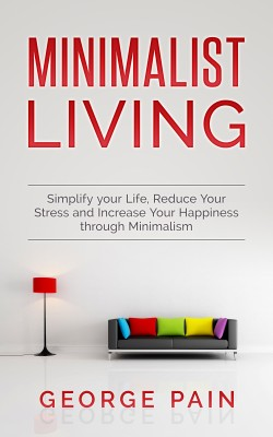Minimalist Living by George Pain from PublishDrive Inc in Motivation category