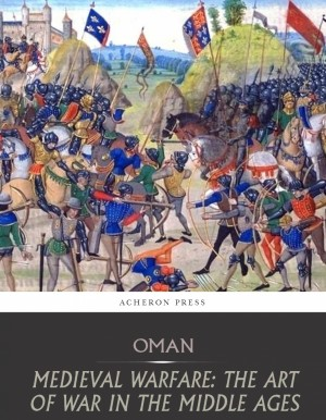 Medieval Warfare: the Art of War in the Middle Ages by Charles Oman from PublishDrive Inc in History category