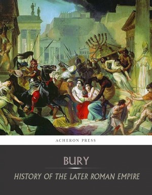 History of the Later Roman Empire:  From the Death of Theodosius I to the Death of Justinian by J.B. Bury from PublishDrive Inc in History category