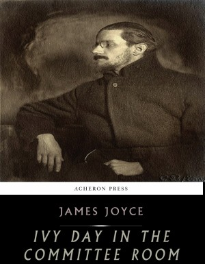 Ivy Day in the Committee Room by James Joyce from PublishDrive Inc in General Novel category