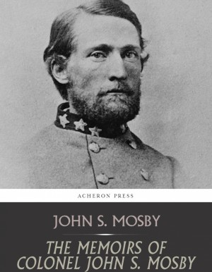 The Memoirs of Colonel John S. Mosby by John S. Mosby from PublishDrive Inc in History category