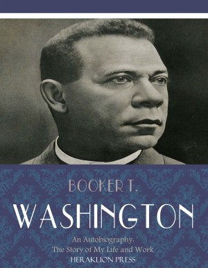 An Autobiography: The Story of My Life and Work by Booker T. Washington from PublishDrive Inc in History category