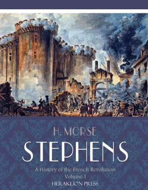 A History of the French Revolution Volume I by H. Morse Stephens from PublishDrive Inc in History category