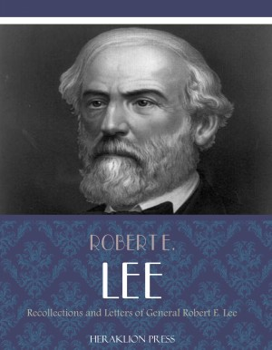 Recollections and Letters of General Robert E. Lee by Robert E. Lee from PublishDrive Inc in History category