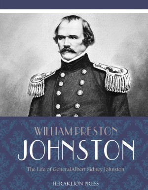 The Life of General Albert Sidney Johnston by William Preston Johnston from PublishDrive Inc in History category