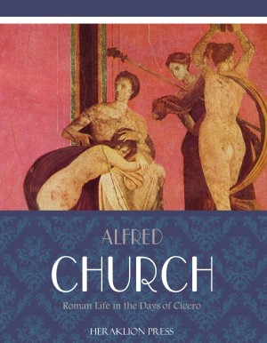 Roman Life in the Days of Cicero by Alfred Church from PublishDrive Inc in History category
