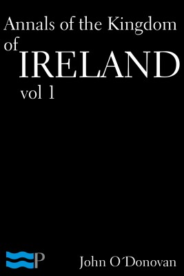 Annals of the Kingdom of Ireland Volume 1 by John O'Donovan from PublishDrive Inc in History category