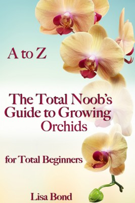 A to Z The Total Noobs Guide to Growing Orchids for Total Beginners by Lisa Bond from PublishDrive Inc in Science category
