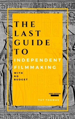 The Last Guide To Independent Filmmaking by Tut Thomas from PublishDrive Inc in Business & Management category