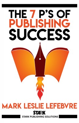 The 7 P's of Publishing Success by Mark Leslie Lefebvre from PublishDrive Inc in Business & Management category