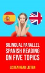 Bilingual Parallel Spanish Reading on Five Topics