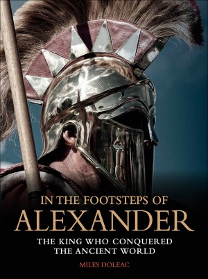 In the Footsteps of Alexander by Miles Doleac from PublishDrive Inc in History category