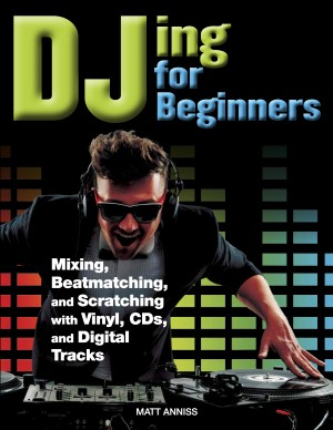 DJing for Beginners by Matt Anniss from PublishDrive Inc in Teen Novel category