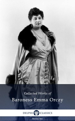 Delphi Collected Works of Baroness Emma Orczy US (Illustrated) by Baroness Emma Orczy from PublishDrive Inc in General Novel category